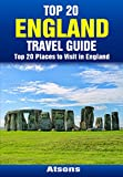 Top 20 Places to Visit in England - Top 20 England Travel Guide (Includes London, Manchester, York, Liverpool, Lake District, Cornwall, Bath, Cotswolds, & More) (Europe Travel Series Book 19)