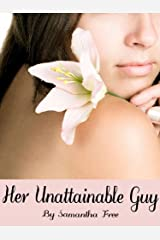 Her Unattainable Guy Kindle Edition