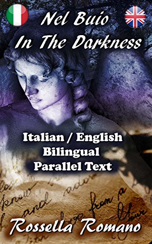 Nel Buio - In The Darkness: Bilingual Italian / English, Real Parallel Text + Links to the free Italian Audiobook! Bilingue Italiano / Inglese, Vero Testo a Fronte (Italian Edition)