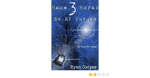 Amazon.com: Hace 3 Horas En El Futuro (El Reloj Del Tiempo nº 1) (Spanish Edition) eBook: Ryan Z. Cooper, Sebastian Crownwell: Kindle Store