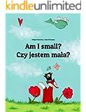 Am I small? Czy jestem mala?: Children's Picture Book English-Polish (Bilingual Edition) (World Children's Book 30)
