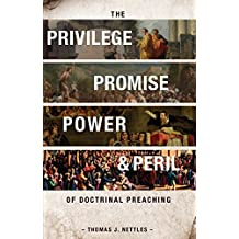 The Privilege, Promise, Power & Peril of Doctrinal Preaching