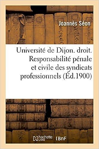 Livres Université de Dijon. Faculté de droit. Responsabilité pénale et civile des syndicats professionnels pdf epub