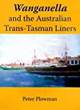 Wanganella and the Australian Trans-Tasman Liner, Peter Plowman, 1877058807