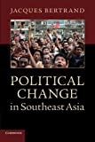 Political Change in Southeast Asia, Bertrand, Jacques, 0521710065