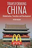 Transforming China: Globalization, Transition and Development (Anthem Studies in Development and Globalization) (China in the 21st Century)
