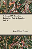 A Journal of American Ethnology and Archaeology - Vol. 3, Jesse Walter Fewkes, 1446070352
