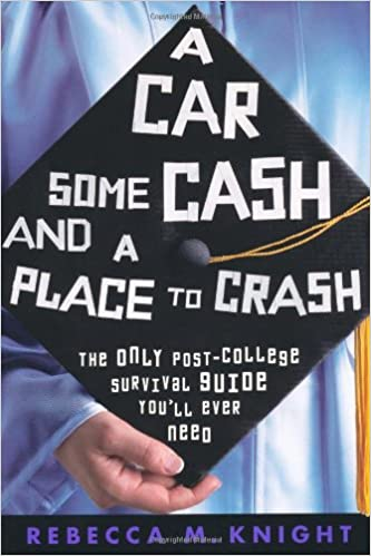 Google book free downloader A Car, Some Cash and a Place to Crash: The Only Post-College Survival Guide You'll Ever Need in Portuguese