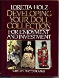 Developing Your Doll Collection for Enjoyment and Investment, Loretta Holz, 0517541319
