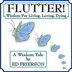 Flutter!: Wisdom For Living, Loving, Dying