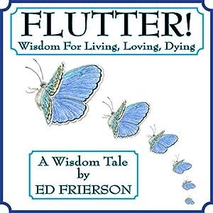 Flutter!: Wisdom For Living, Loving, Dying Audiobook