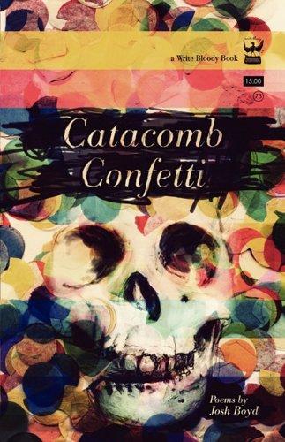 Catacomb Confetti: Poems by Josh Boyd