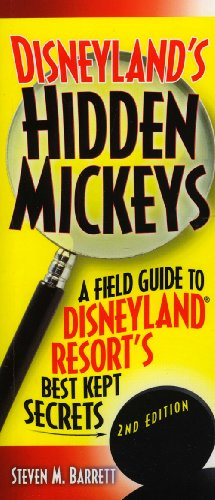 Disneyland's Hidden Mickeys: A Field Guide to Disneyland Resort's Best-Kept Secrets, 2nd Edition