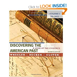 Discovering the American Past: A Look at the Evidence, Vol. 1: To 1877 William Bruce Wheeler and Susan Becker