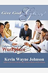 Give God the Glory! Called to be Light in the Workplace (A Workbook)