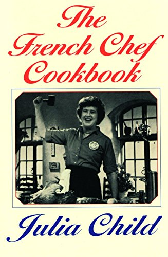 The French Chef Cookbook (Mastering The Art Of French Cooking 1961 Edition)
