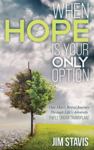 - When Hope Is Your Only Option: One Man's Brave Journey Through Life's Adversity - Triple Organ Transplant