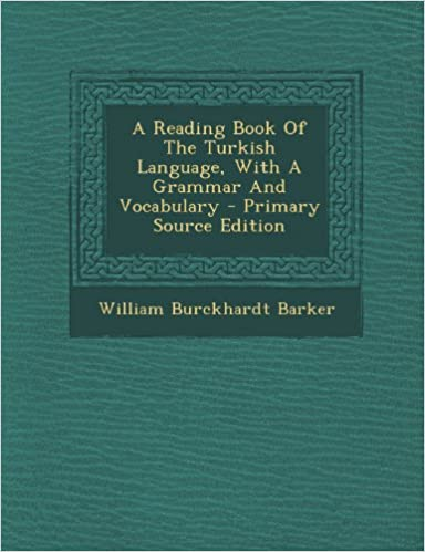 Descargas de libros electrónicos para Android gratis A Reading Book Of The Turkish Language, With A Grammar And Vocabulary - Primary Source Edition MOBI 129504188X