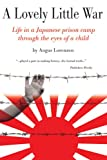 A Lovely Little War: Life through the eyes of a child imprisoned in a Japanese internment camp.