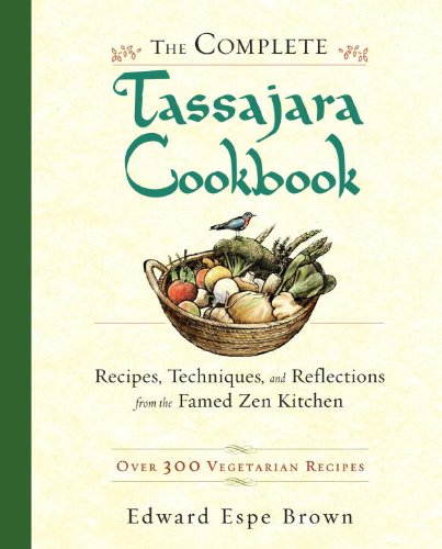 The Complete Tassajara Cookbook: Recipes, Techniques, and Reflections from the Famed Zen Kitchen (Easy Snacks To Bring To A Party)