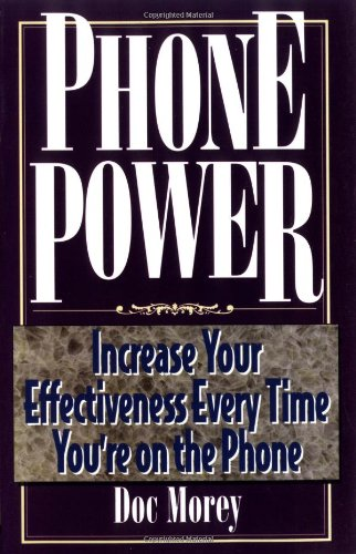 Phone Power: Increase Your Effectiveness Every Time You're on the Telephone