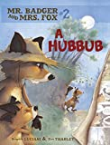 A Hubbub (Mr. Badger and Mrs. Fox)