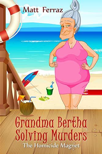 The Homicide Magnet (Grandma Bertha Solving Murders Book 2) by [Ferraz, Matt]
