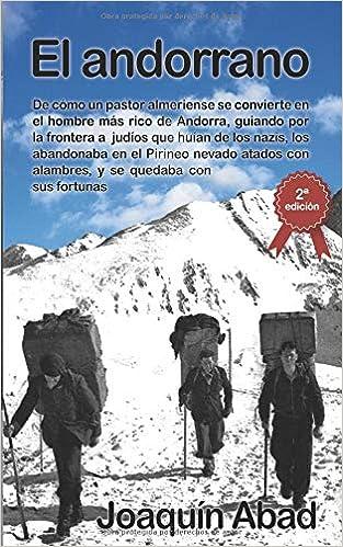 El Andorrano: De cómo un pastor almeriense se convierte en el hombre más rico de Andorra, guiando por la frontera a judíos que huían de los nazis, ...