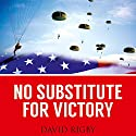 No Substitute for Victory: Successful American Military Strategies from the Revolutionary War to the Present Day Audiobook by David Rigby Narrated by Stephen Hoye