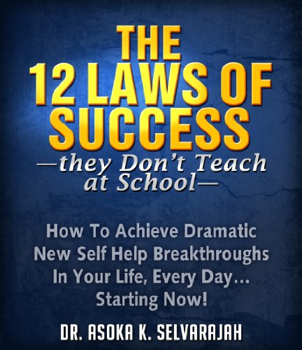 The 12 Laws of Success: How To Achieve Dramatic New Self Help Breakthroughs In Your Life, Every Day… Starting Now! by [Selvarajah, Asoka]