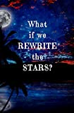What if We Rewrite the Stars?: Blank Journal and Movie Quote