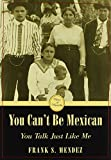img - for You Can't Be Mexican, You Talk Just Like Me (Voices of Diversity) illustrated edition by Mendez, Frank S. (2005) Hardcover book / textbook / text book