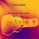 Unicorns: for guitar cello viola & strings