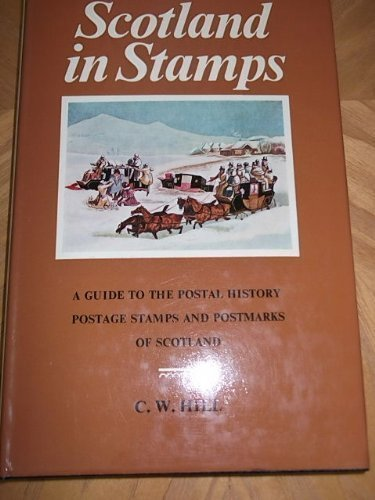 Scotland in Stamps: A Guide to the Postal History, Postage Stamps and Postmarks of Scotland