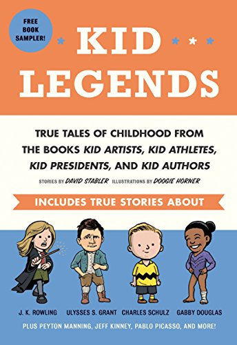 Kid Legends: True Tales of Childhood from the Books Kid Artists, Kid Athletes, Kid Presidents, and Kid Authors by [Stabler, David]