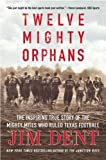 img - for by Jim Dent Twelve Mighty Orphans: The Inspiring True Story of the Mighty Mites Who Ruled Texas Football (text only)[Paperback]2008 book / textbook / text book