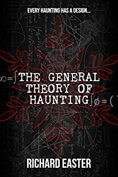 The General Theory of Haunting (The Snow Trilogy Book 1) by [Easter, Richard]
