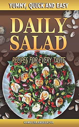 Yummy, Quick and Easy: Daily Salad Recipes for Every Taste and For Every Season in 3 Different Categories