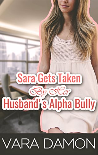 Sara Gets Taken By Her Husband's Alpha Bully [Cuckold, Size, Alpha male, Cheating, Exh, Voy]