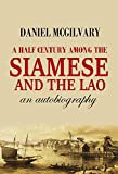 A Half Century Among the  Siamese and the Lāo:  an Autobiography (1912) (With Active Table of Contents)