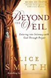 img - for Beyond the Veil: Entering into Intimacy with God Through Prayer book / textbook / text book