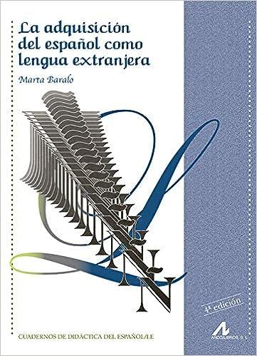 La adquisición del español como lengua extranjera Cuadernos de didáctica del español/LE: Amazon.es: Marta Baralo: Libros