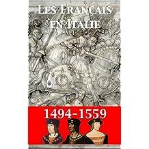 Les Français en Italie au XVIe siècle: Du mirage italien au miracle de la Renaissance (French Edition)