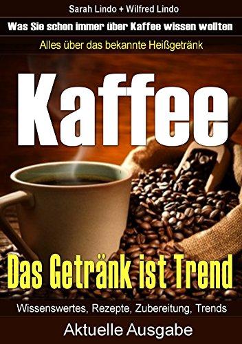 Amazon Com Kaffee Das Getrank Ist Trend Alles Uber Das Bekannte