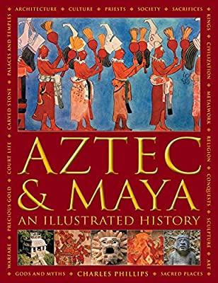 Aztec and Maya: An Illustrated History: The definitive