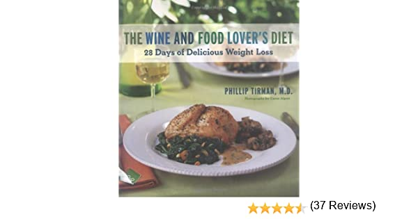 The wine and food lovers diet 28 days of delicious weight loss the wine and food lovers diet 28 days of delicious weight loss md philip tirman 9780811852203 amazon books forumfinder Gallery