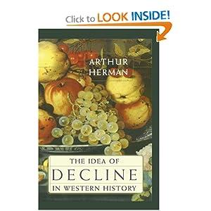 The Idea of Decline in Western History Arthur Herman