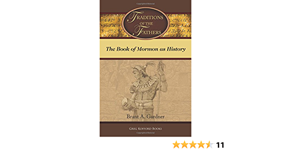 Download Traditions Of The Fathers The Book Of Mormon As History By Brant A Gardner