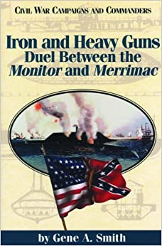 Iron and Heavy Guns: Duel between the Monitor and the Merrimac (Civil War Campaigns and Commanders)