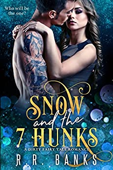 Snow and the 7 Hunks: A Contemporary Fairy Tale Romance by [Banks, R.R.]